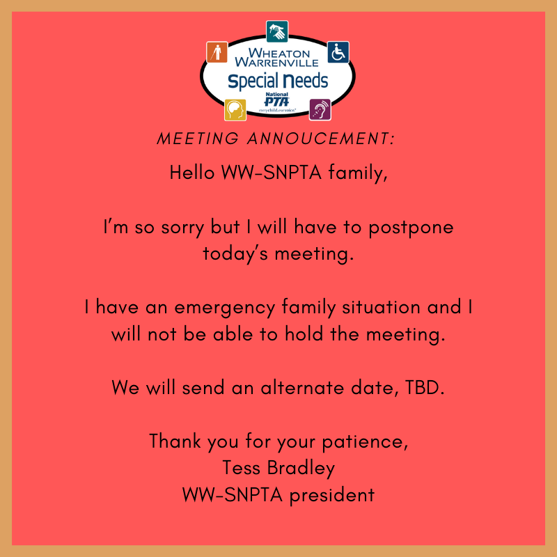 Hello WW-SNPTA family,  I'm so sorry but I will have to postpone today's meeting.  I have an emergency family situation and I