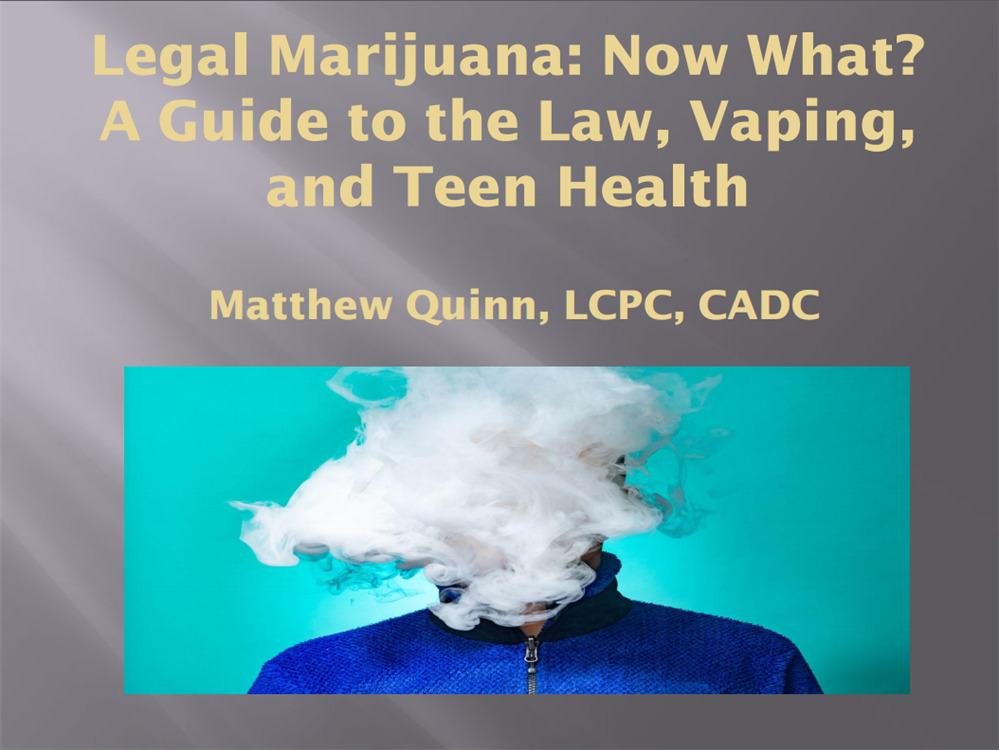 Legal Marijuana: Now What?  A Guide to the Law, Vaping, and Teen Health